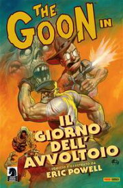 The Goon volume 1: Il giorno dell'avvoltoio (Collection)【電子書籍】[ Eric Powell ]