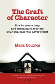 The Craft of CharacterHow to Create Deep and Engaging Characters Your Audience Will Never Forget【電子書籍】[ M Boutros ]