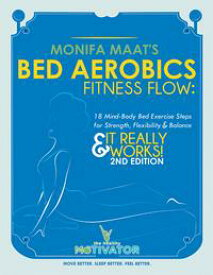 Bed Aerobics Fitness Flow18 Mind-Body Bed Exercise Steps for Strength, Flexibility & Balance【電子書籍】[ Monifa Maat ]