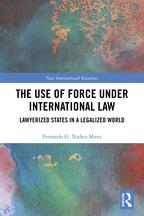 The Use of Force under International LawLawyerized States in a Legalized World【電子書籍】[ Fernando G. Nu?ez-Mietz ]