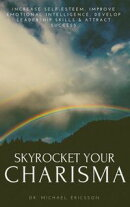 Skyrocket Your Charisma: Increase Self-Esteem, Improve Emotional Intelligence, Develop Leadership Skills & A…
