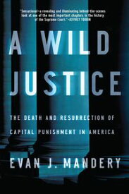 A Wild Justice: The Death and Resurrection of Capital Punishment in America【電子書籍】[ Evan J. Mandery ]