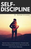 Self-Discipline: Boost Self-Confidence, Overcome Procrastination, Stay Motivated & Live Your Dreams