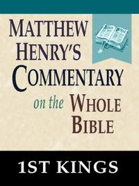 MatthewHenry'sCommentaryontheWholeBible-Bookof1stKings