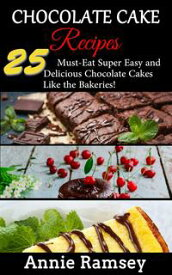 Chocolate Cake Recipes: 25 Must-eat Super Easy and Delicious Chocolate Cakes Like the Bakeries!【電子書籍】[ Annie Ramsey ]