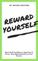 Reward Yourself: Boost Self-Confidence, Stop Fear & Stress, Stay Motivated & Live Your Dreams