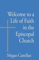 Welcome to a Life of Faith in the Episcopal Church