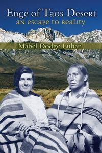 Edge of Taos Desert: An Escape to Reality【電子書籍】[ Mabel Luhan ]