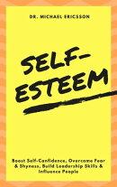 Self-Esteem: Boost Self-Confidence, Overcome Fear & Shyness, Build Leadership Skills & Influence People