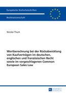Wertberechnung bei der Rueckabwicklung von Kaufvertraegen im deutschen, englischen und franzoesischen Recht …