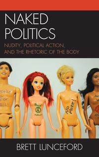NakedPoliticsNudity,PoliticalAction,andtheRhetoricoftheBody
