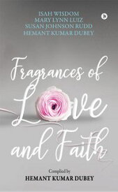 Fragrances of Love and Faith【電子書籍】[ Hemant Kumar Dubey ]