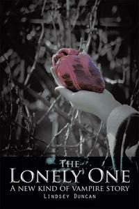 The Lonely OneA New Kind of Vampire Story【電子書籍】[ Lindsey Duncan ]