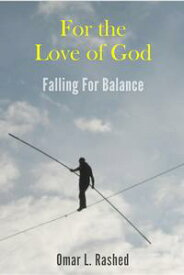 For the Love of GodFalling For Balance【電子書籍】[ Omar L Rashed ]