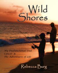 Wild Shores: My Dysfunctional Dad, Cancer, & the Adventures of Life