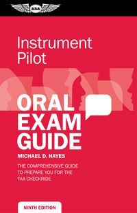 Instrument Pilot Oral Exam GuideThe comprehensive guide to prepare you for the FAA checkride【電子書籍】[ Michael D. Hayes ]