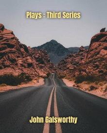 Plays : Third Series【電子書籍】[ John Galsworthy ]