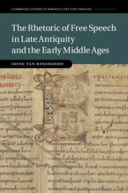 The Rhetoric of Free Speech in Late Antiquity and the Early Middle Ages【電子書籍】[ Irene van Renswoude ]