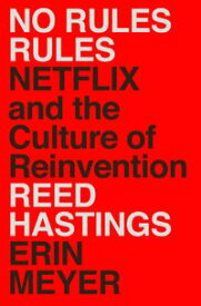 No Rules Rules Netflix and the Culture of Reinvention【電子書籍】[ Reed Hastings ]