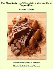 The Manufacture of Chocolate and other Cacao Preparations【電子書籍】[ Dr. Paul Zipperer ]