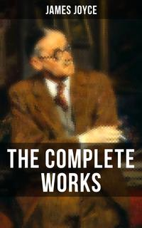THE COMPLETE WORKS OF JAMES JOYCENovels, Short Stories, Plays, Poetry, Essays & Letters (Ulysses, A Portrait of the Artist as a Young Man, Finnegan's Wake, Dubliners, Exiles, Chamber Music, Pomes Penyeach, Giacomo Joyce…)【電子書籍】