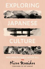 Exploring Japanese Culture: Not Inscrutable After All【電子書籍】[ Nicos Rossides ]