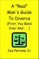 "A ""Real"" Man's Guide to Divorce (First, You Bend Over And . . . )"