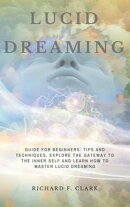 Lucid Dreaming: Guide for Beginners: Tips and Techniques, explore the Gateway to the Inner Self and learn Ho…