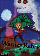 Warner Rebry and The Seven Rivers of the Underworld - three