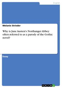 Why is Jane Austen's Northanger Abbey often referred to as a parody of the Gothic novel?【電子書籍】[ Melanie Strieder ]