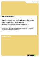 Das Berufsprinzip als Strukturmerkmal der professionellen Organisation gesellschaftlicher Arbeit in der BRD