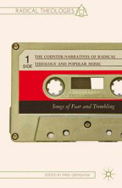 The Counter-Narratives of Radical Theology and Popular MusicSongs of Fear and Trembling【電子書籍】