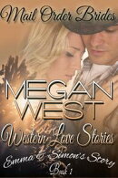 Mail Order Brides: A Clean Western COWBOY Romance - WESTERN LOVE STORIES Book 1 (Emma & Simon's Story)