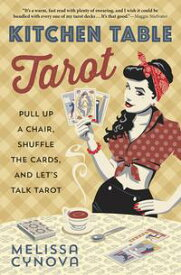 Kitchen Table Tarot Pull Up a Chair, Shuffle the Cards, and Let's Talk Tarot【電子書籍】[ Melissa Cynova ]