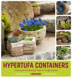 Hypertufa ContainersCreating and Planting an Alpine Trough Garden【電子書籍】[ Lori Chips ]