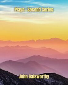 Plays : Second Series【電子書籍】[ John Galsworthy ]