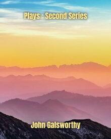 Plays : Second Series【電子書籍】[ John Galsworthy ]