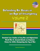 Defending Air Bases in an Age of Insurgency: Volume 2 - Detailed Case Studies of Iraq War and Afghanistan, W…