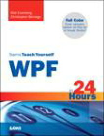 Sams Teach Yourself WPF in 24 Hours【電子書籍】[ Christopher Bennage ]