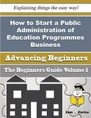 How to Start a Public Administration of Education Programmes Business (Beginners Guide)
