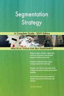 Segmentation Strategy A Complete Guide - 2019 Edition