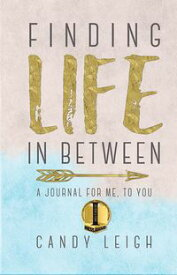 Finding Life In Between A Journal For Me…To You【電子書籍】[ Candy Leigh ]