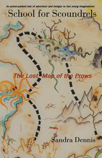 School for Scoundrels The Lost Map of the Prows【電子書籍】[ Sandra Dennis ]