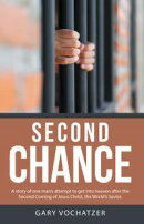 Second Chance: A Story of One Man'S Attempt to Get into Heaven After the Second Coming of Jesus Christ, the…