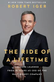The Ride of a LifetimeLessons Learned from 15 Years as CEO of the Walt Disney Company【電子書籍】[ Robert Iger ]