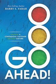 Go Ahead!Unleash a Contagious Customer Success Culture【電子書籍】[ Barry S. Farah ]