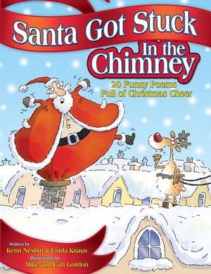 Santa Got Stuck in the Chimney20 Funny Poems Full of Christmas Cheer【電子書籍】[ Kenn Nesbitt ]