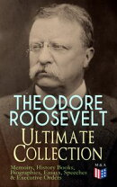 THEODORE ROOSEVELT - Ultimate Collection: Memoirs, History Books, Biographies, Essays, Speeches &Executive O…