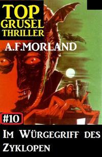 Top Grusel Thriller #10 - Im W?rgegriff des Zyklopen【電子書籍】[ A. F. Morland ]
