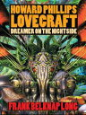 Howard Phillips Lovecraft - Dreamer on the Nightside【電子書籍】[ Frank Belknap Long ]